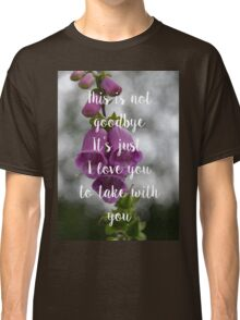 This is not Goodbye Classic T-Shirt