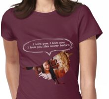 """""""I love you, I love you, I love you like never before."""" Womens Fitted T-Shirt"""