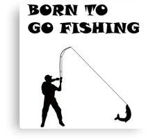 Born To Go Fishing Canvas Print