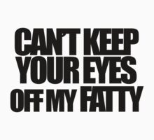 Beyonce - Can't keep your eyes off my Fatty (Black text) by tmiller9909