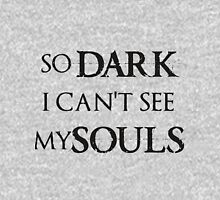 So Dark I can't see my Souls Unisex T-Shirt