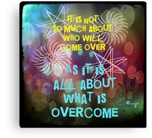 What Is Overcome Canvas Print