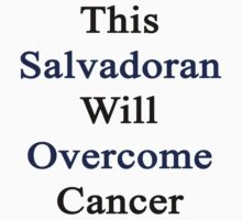 This Salvadoran Will Overcome Cancer by supernova23