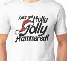 Let's get holly jolly hammered Unisex T-Shirt