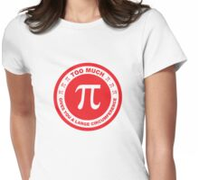 Too Much Pi. Funny Math Womens Fitted T-Shirt