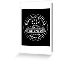 BEER and Your Opinion Greeting Card