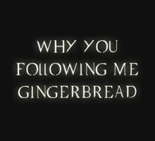 Why you following me gingerbread by van-helsa124