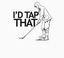 I'd tap that golf Unisex T-Shirt