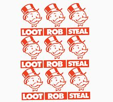 Loot! Rob! Steal! Unisex T-Shirt