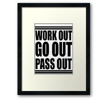 work out, go out, pass out Framed Print