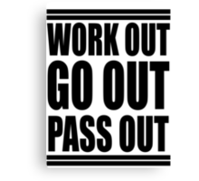 work out, go out, pass out Canvas Print