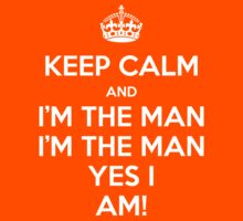KEEP CALM... I'm The Man! by FallenAngelGM