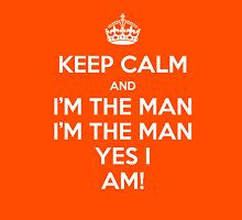 KEEP CALM... I'm The Man! Unisex T-Shirt