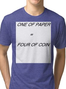One of Paper = Four of Coin Tri-blend T-Shirt