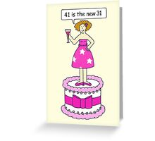 Female birthday 41 is the new 31 Greeting Card