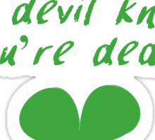 Before The Devil Knows You're Dead Sticker