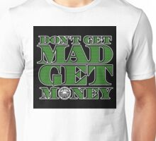 Dont Get Mad, Get Money Unisex T-Shirt