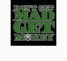Dont Get Mad, Get Money Unisex T-Shirt