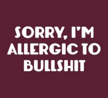 Sorry, I'm Allergic To Bullshit by BrightDesign