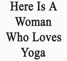 Here Is A Woman Who Loves Yoga  by supernova23