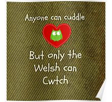 Anyone can cuddle but only the welsh can cwtch Poster