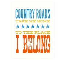 country roads take me home, to the place i belong Art Print