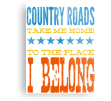 country roads take me home, to the place i belong Metal Print