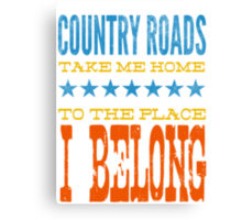 country roads take me home, to the place i belong Canvas Print