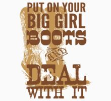 put on your big girl boots and deal with it by Six 3