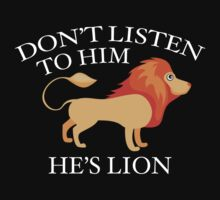 Don't Listen To Him. He's Lion. by BrightDesign