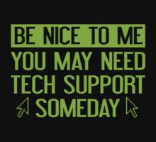Be Nice To Me. You May Need Tech Support Someday. by BrightDesign