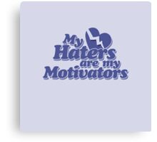 My haters are my motivators  Canvas Print