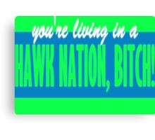 You're Living in a HAWK NATION, Bitch! Canvas Print