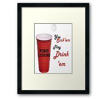 Beer Pong Legend, You Sink'em They Drink'em Framed Print