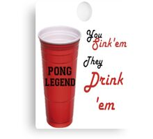 Beer Pong Legend, You Sink'em They Drink'em Canvas Print