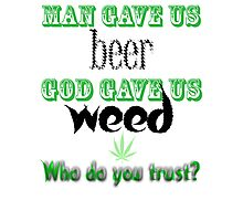 Man gave us beer, God gave us weed Photographic Print