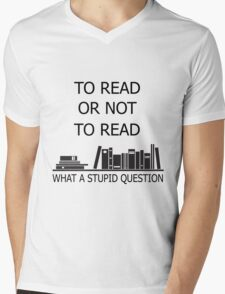 To read or not to read what a stupid question  Mens V-Neck T-Shirt