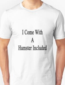 I Come With A Hamster Included  Unisex T-Shirt