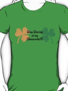 Irish Stop Staring at My Shamrocks! T-Shirt