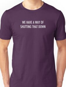 WE HAVE A WAY OF SHUTTING THAT DOWN - light text T-Shirt