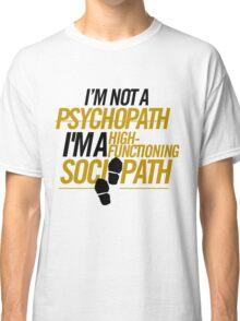 I'm not a Psychopath Tshirt Classic T-Shirt
