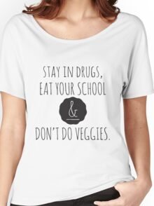 Stay in drugs, eat your school & don't do veggies (dark) Women's Relaxed Fit T-Shirt