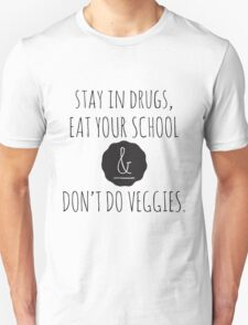 Stay in drugs, eat your school & don't do veggies (dark) T-Shirt
