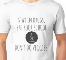 Stay in drugs, eat your school & don't do veggies (dark) Unisex T-Shirt