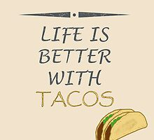 Life is better with tacos by Coconutman