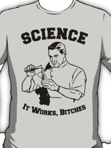 Retro Chemist - Science, it works bitches T-Shirt