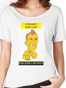 I Fought Jude Law And Jude Law Won (White Background) Women's Relaxed Fit T-Shirt