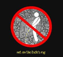 do not pee on the Dude's rug b Unisex T-Shirt