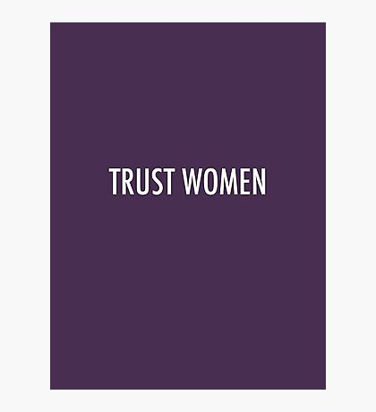 TRUST WOMEN - Light text on dark Photographic Print