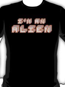I'm an Alien. T-Shirt